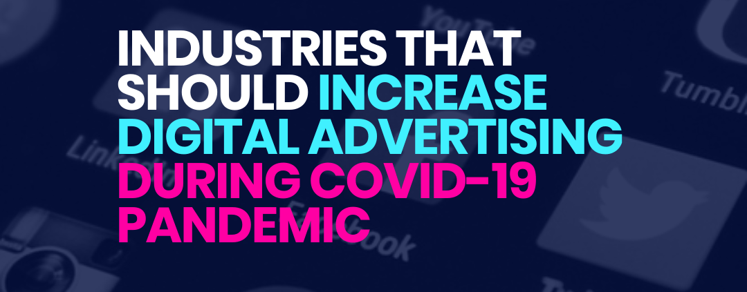Industries that should continue or increase online advertising during Covid19 Pandemic